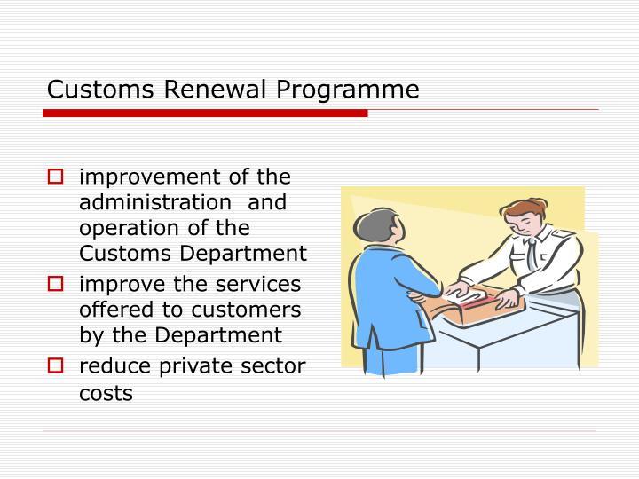 Customs Renewal Programme