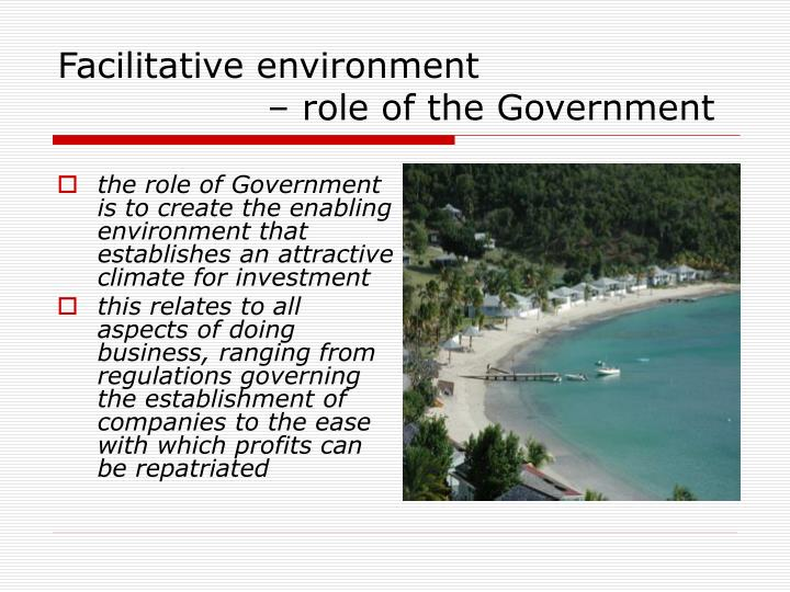 the role of Government is to create the enabling environment that establishes an attractive climate for investment