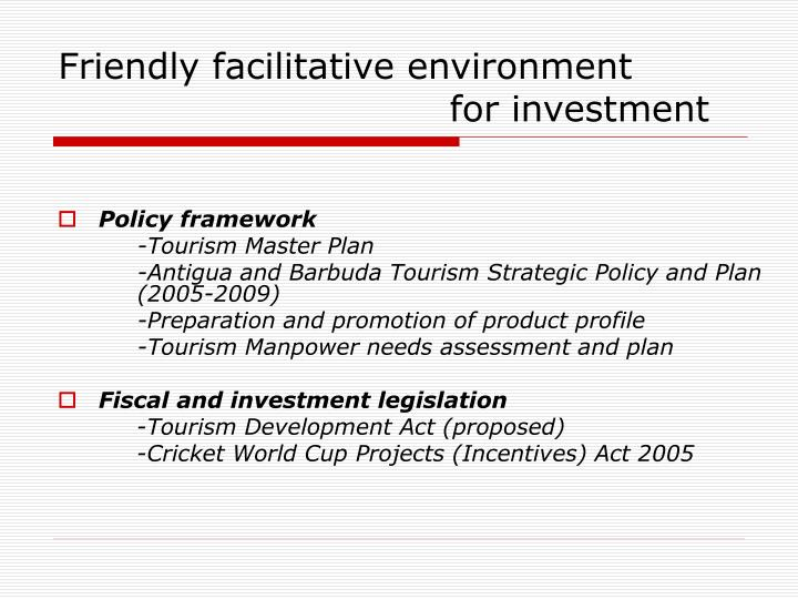 Friendly facilitative environment                                                 for investment