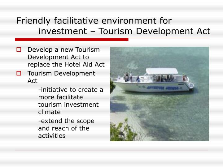 Develop a new Tourism Development Act to replace the Hotel Aid Act