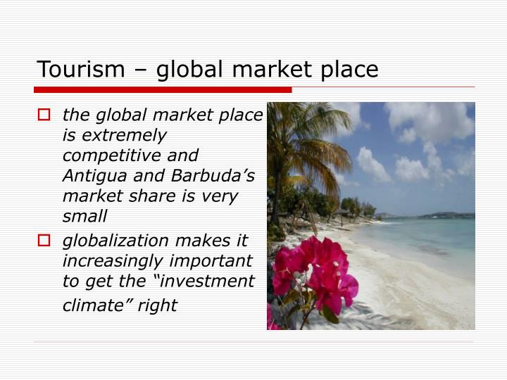 the global market place is extremely competitive and Antigua and Barbuda's market share is very small