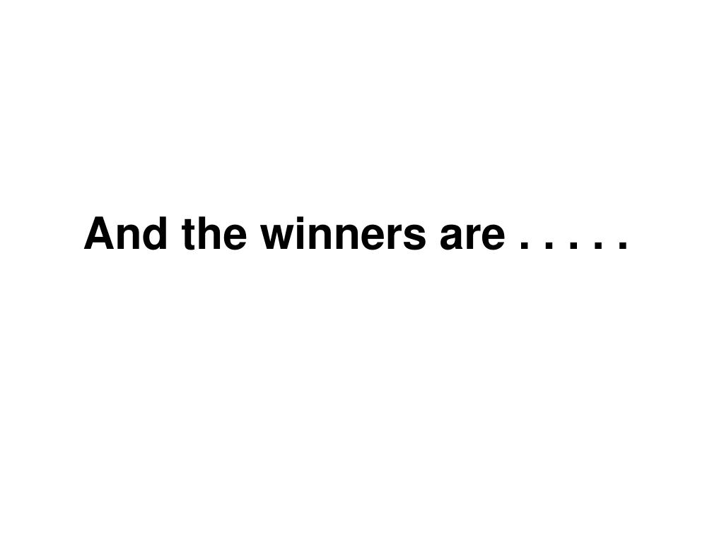 And the winners are . . . . .