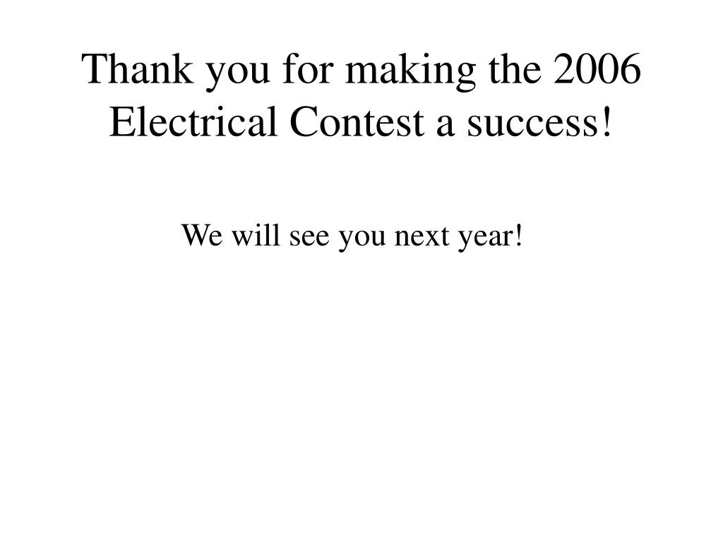Thank you for making the 2006 Electrical Contest a success!