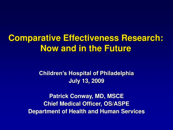 Comparative effectiveness research now and in the future l.jpg