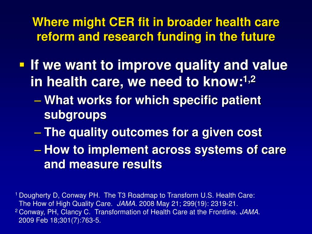 Where might CER fit in broader health care reform and research funding in the future