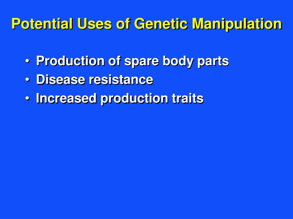 Potential Uses of Genetic Manipulation