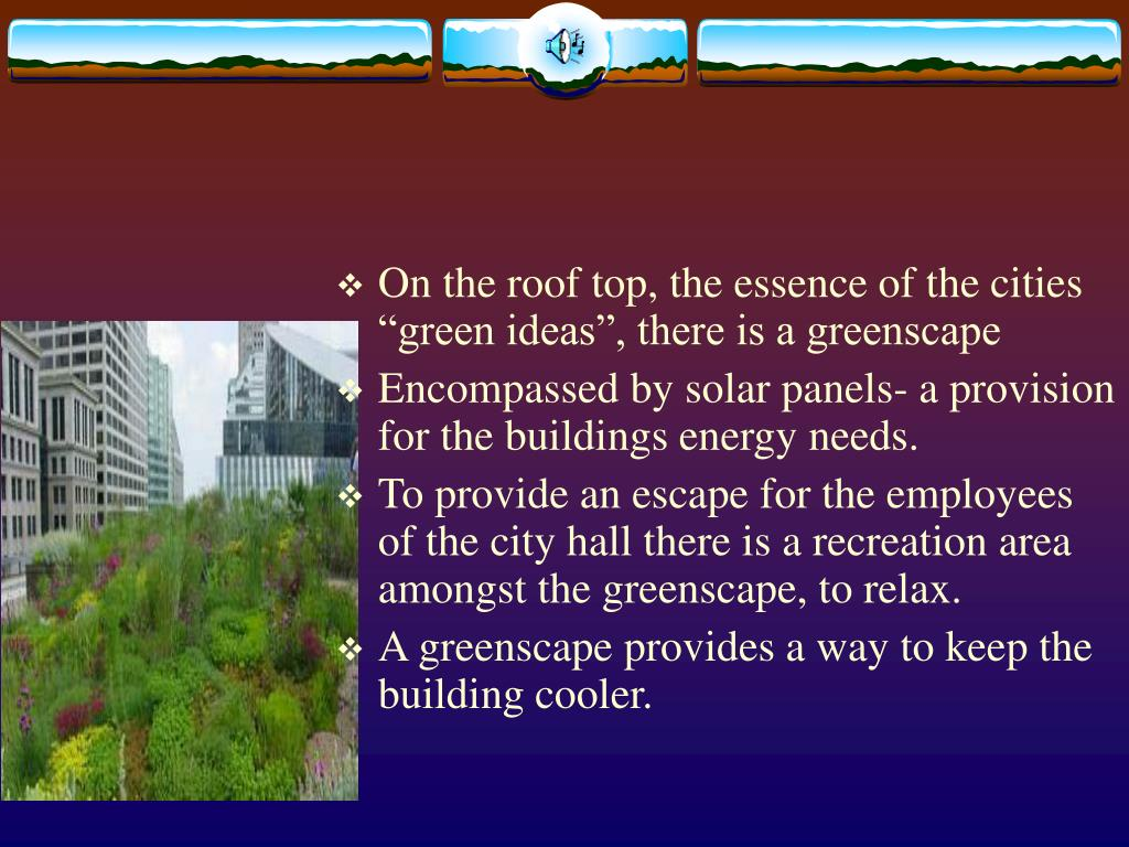 "On the roof top, the essence of the cities ""green ideas"", there is a greenscape"