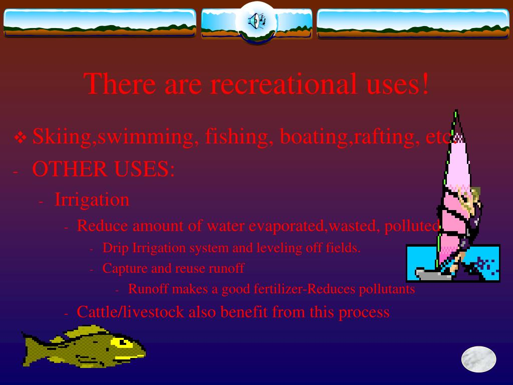 There are recreational uses!