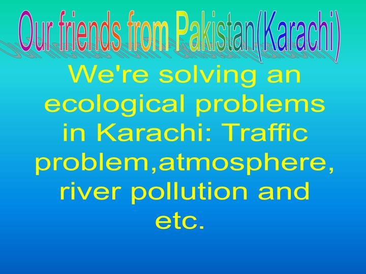 Our friends from Pakistan(Karachi)
