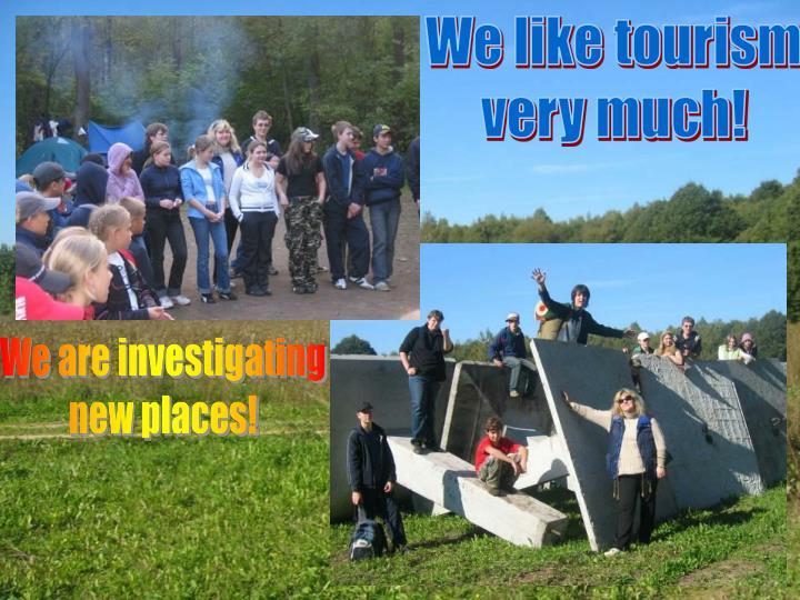 We like tourism