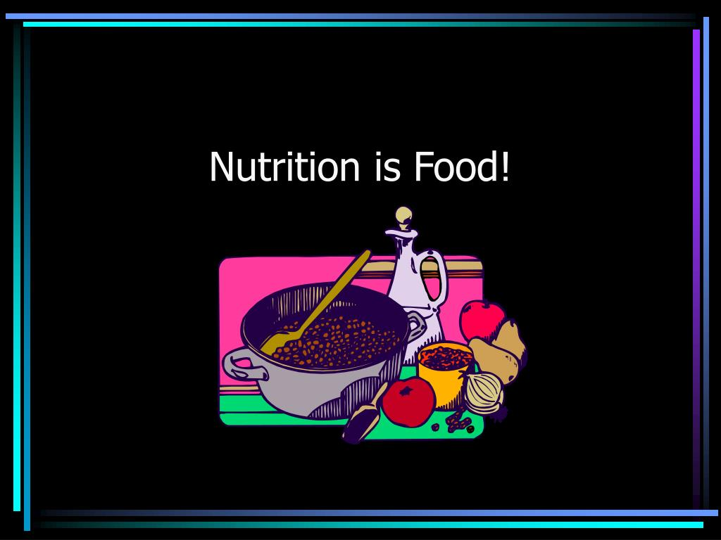 Nutrition is Food!