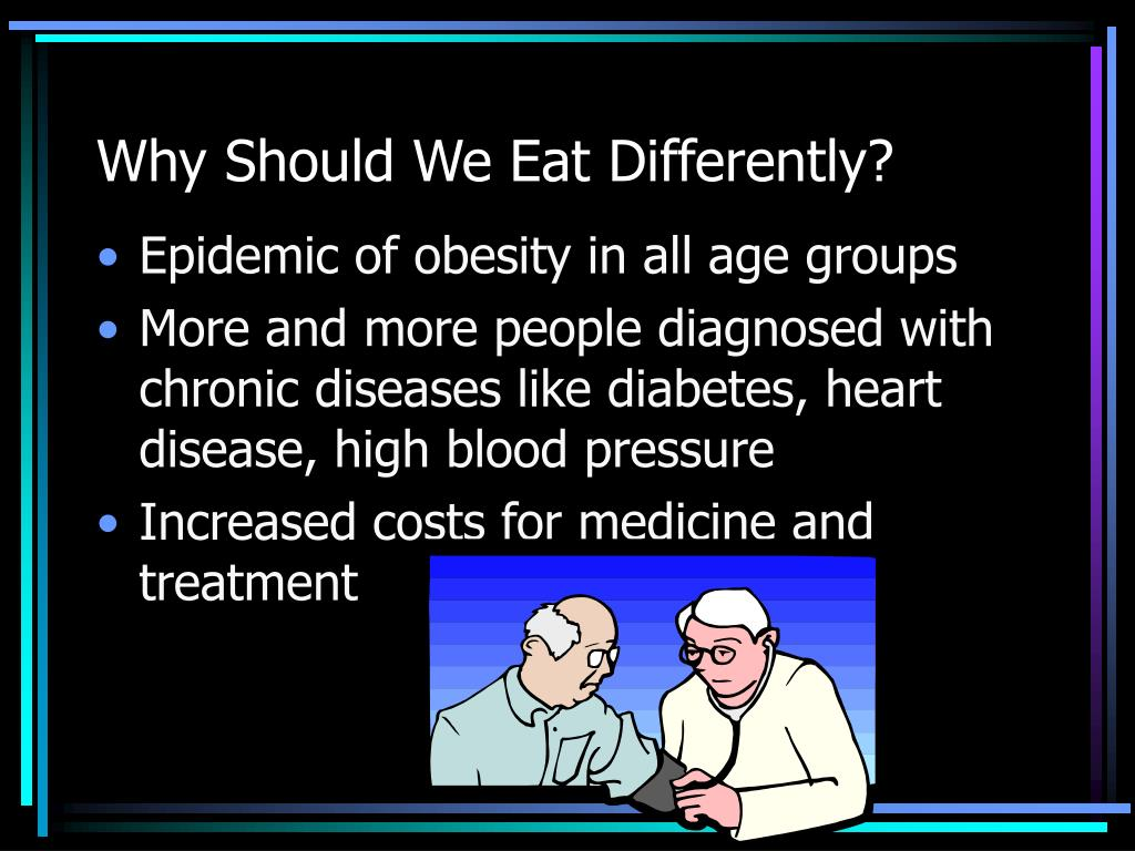 Why Should We Eat Differently?