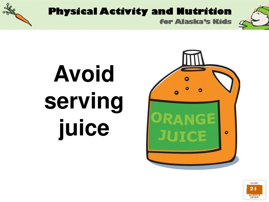 Avoid serving juice