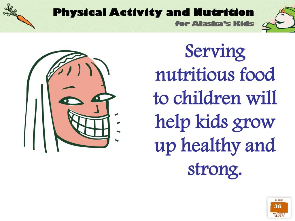Serving nutritious food to children will help kids grow up healthy and strong.
