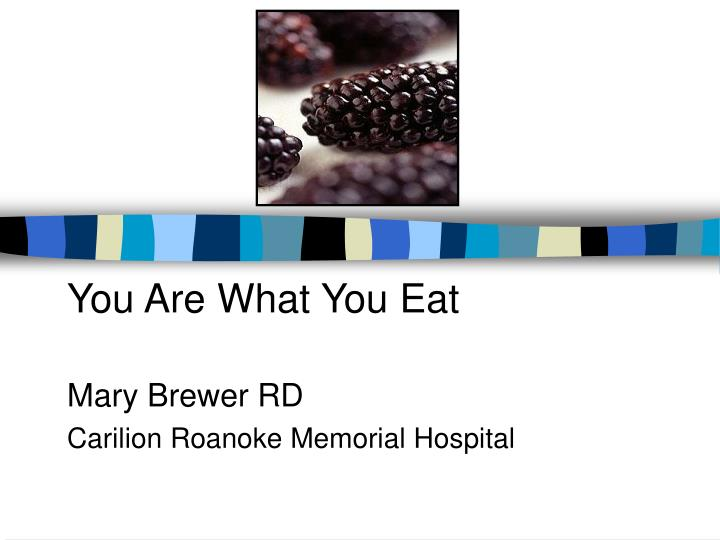 You are what you eat mary brewer rd carilion roanoke memorial hospital