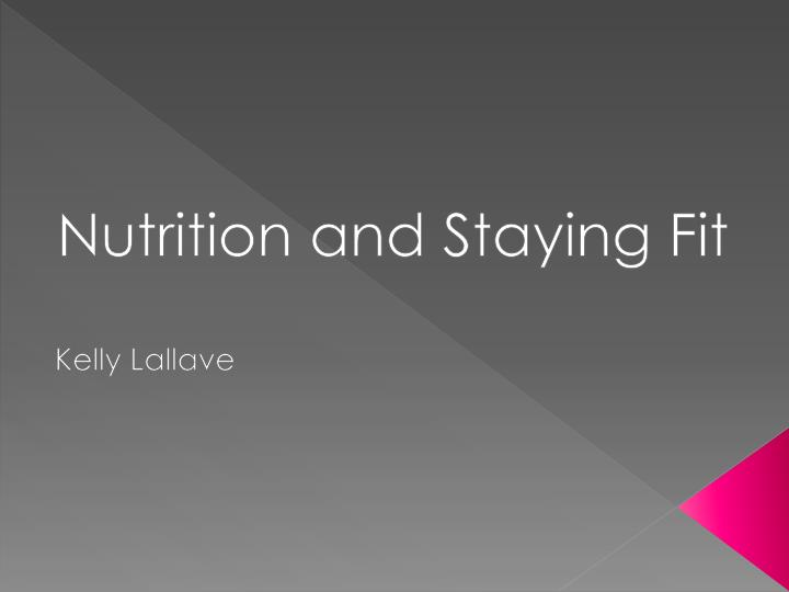 Nutrition and staying fit kelly lallave