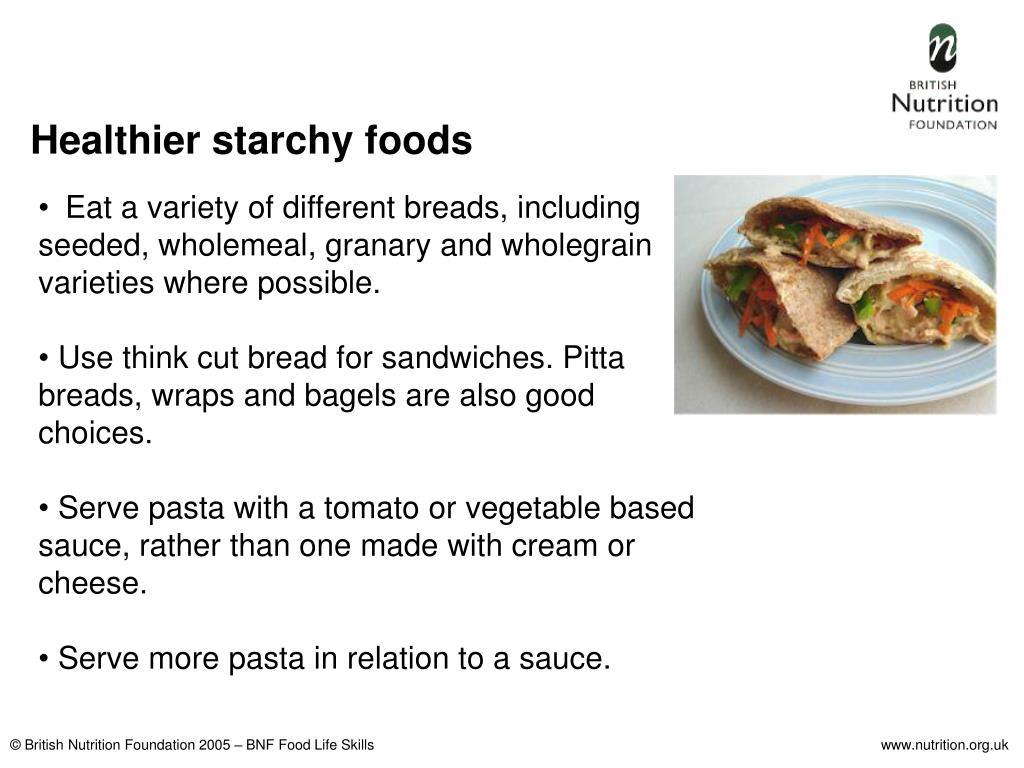 Healthier starchy foods