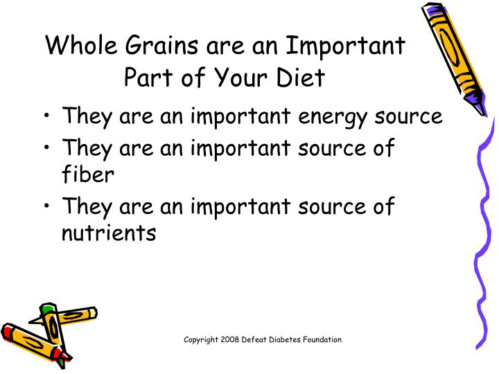 Whole grains are an important part of your diet