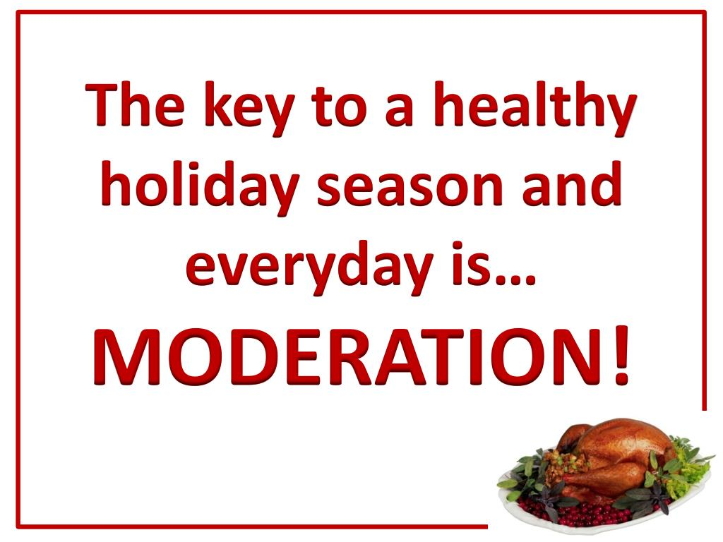 The key to a healthy holiday season and everyday is…