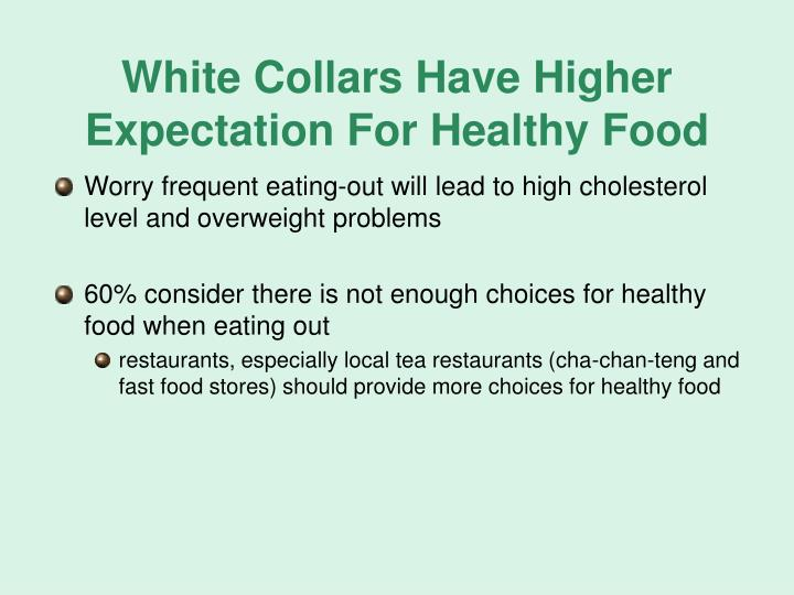 White collars have higher expectation for healthy food