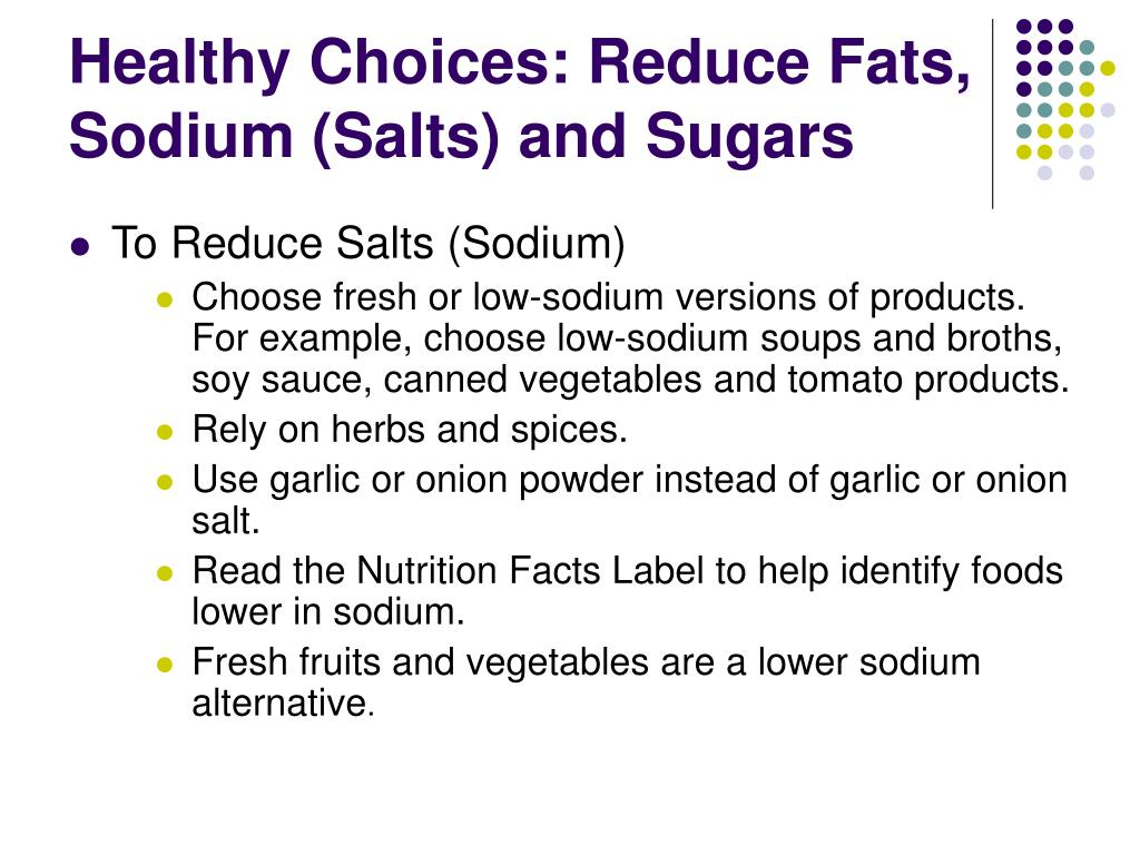 Healthy Choices: Reduce Fats, Sodium (Salts) and Sugars