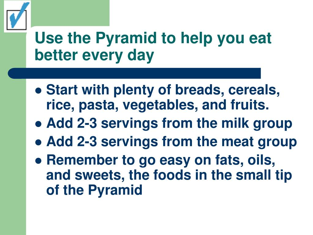 Use the Pyramid to help you eat better every day