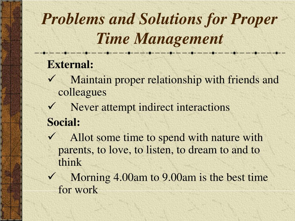 Problems and Solutions for Proper Time Management