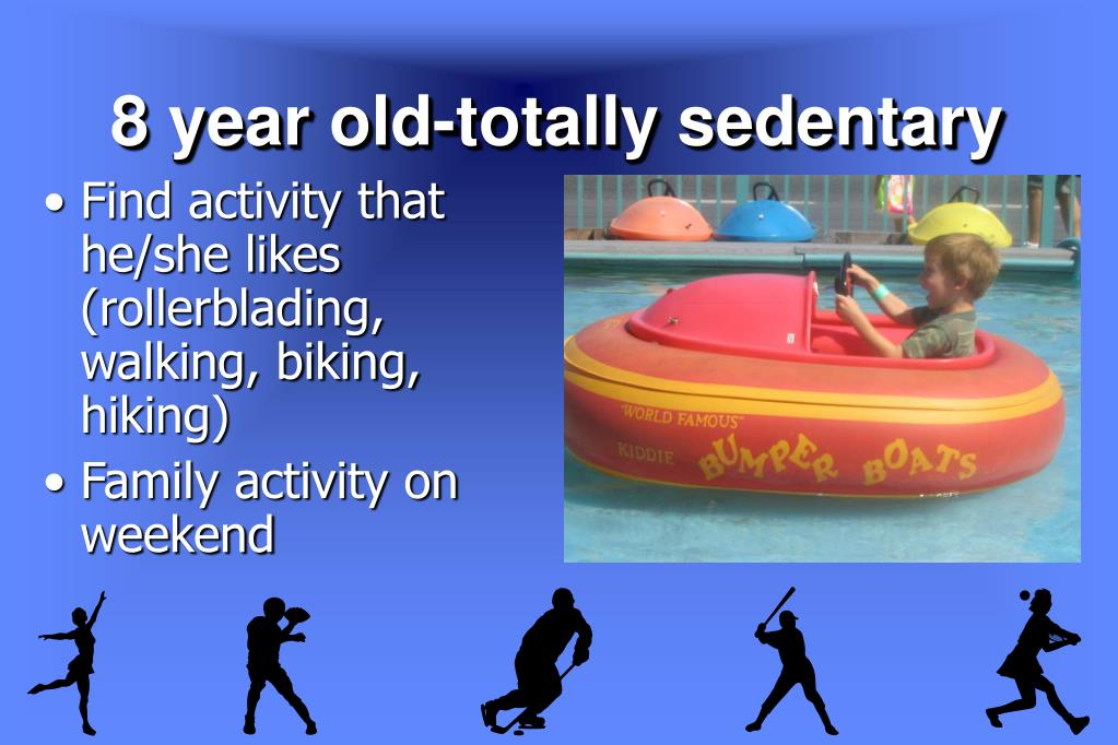 8 year old-totally sedentary