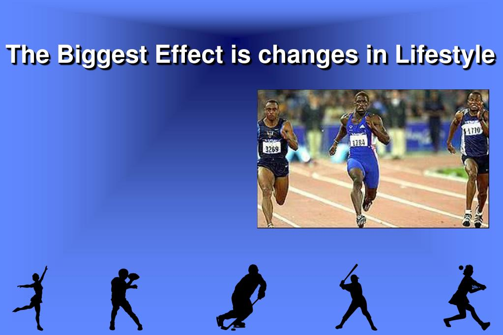 The Biggest Effect is changes in Lifestyle