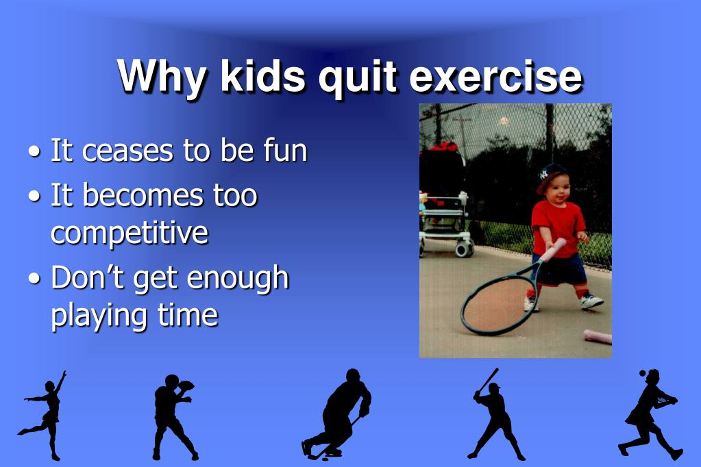 Why kids quit exercise