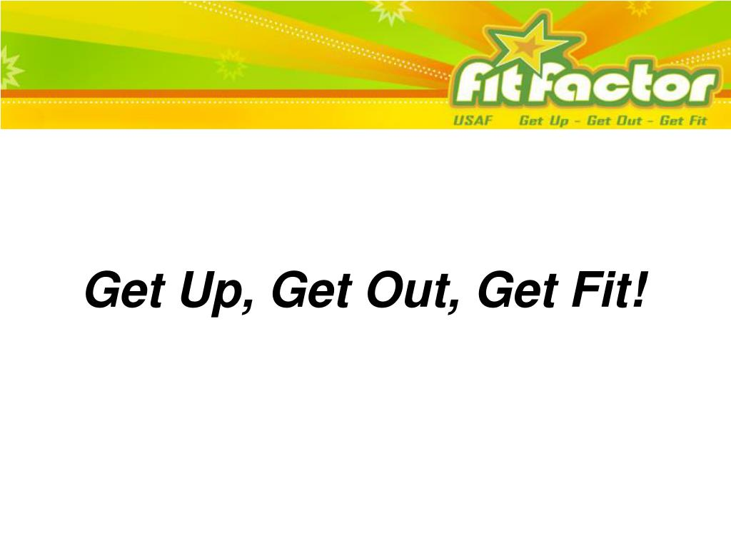 Get Up, Get Out, Get Fit!