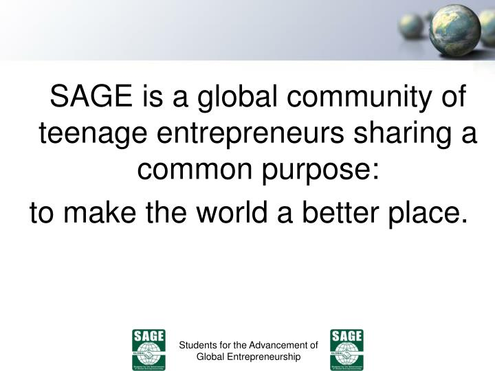SAGE is a global community of teenage entrepreneurs sharing a common purpose: