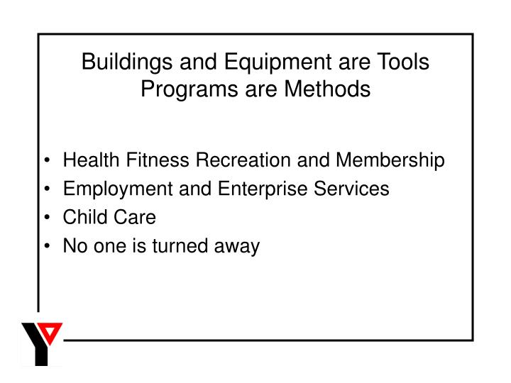 Buildings and equipment are tools programs are methods