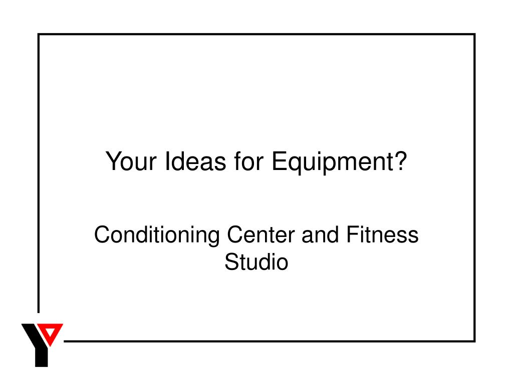 Your Ideas for Equipment?
