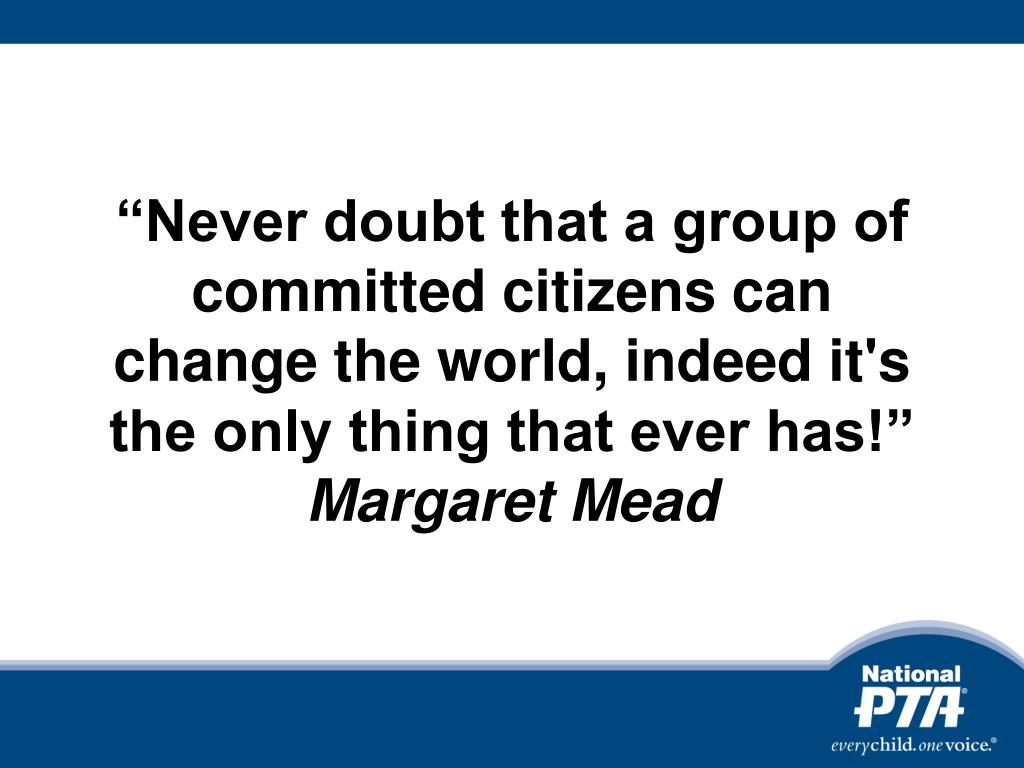 """Never doubt that a group of committed citizens can change the world, indeed it's the only thing that ever has!"""