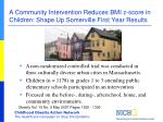 a community intervention reduces bmi z score in children shape up somerville first year results