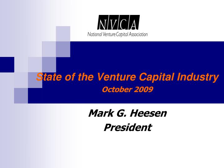 State of the venture capital industry october 2009 mark g heesen president l.jpg