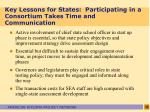 key lessons for states participating in a consortium takes time and communication