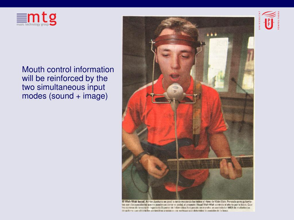 Mouth control information will be reinforced by the two simultaneous input modes (sound + image)
