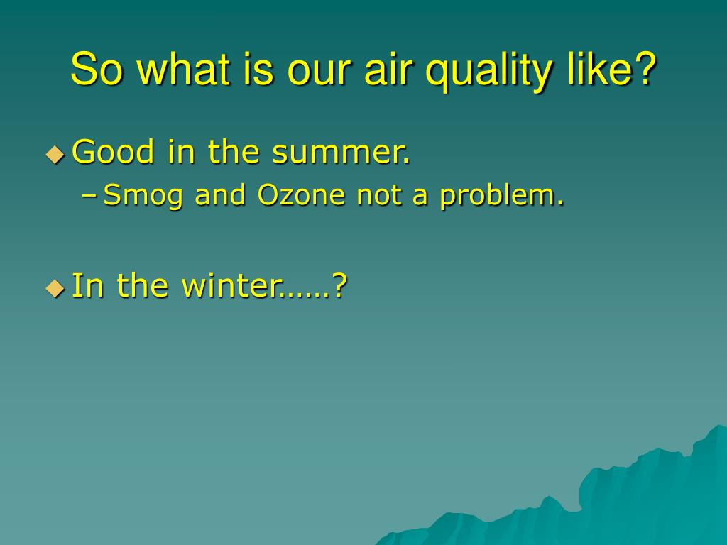 So what is our air quality like?
