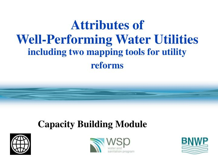 Attributes of well performing water utilities including two mapping tools for utility reforms l.jpg