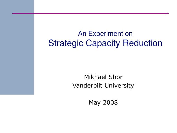 An experiment on strategic capacity reduction l.jpg