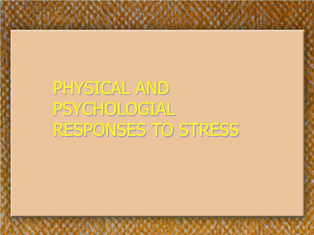 PHYSICAL AND PSYCHOLOGIAL