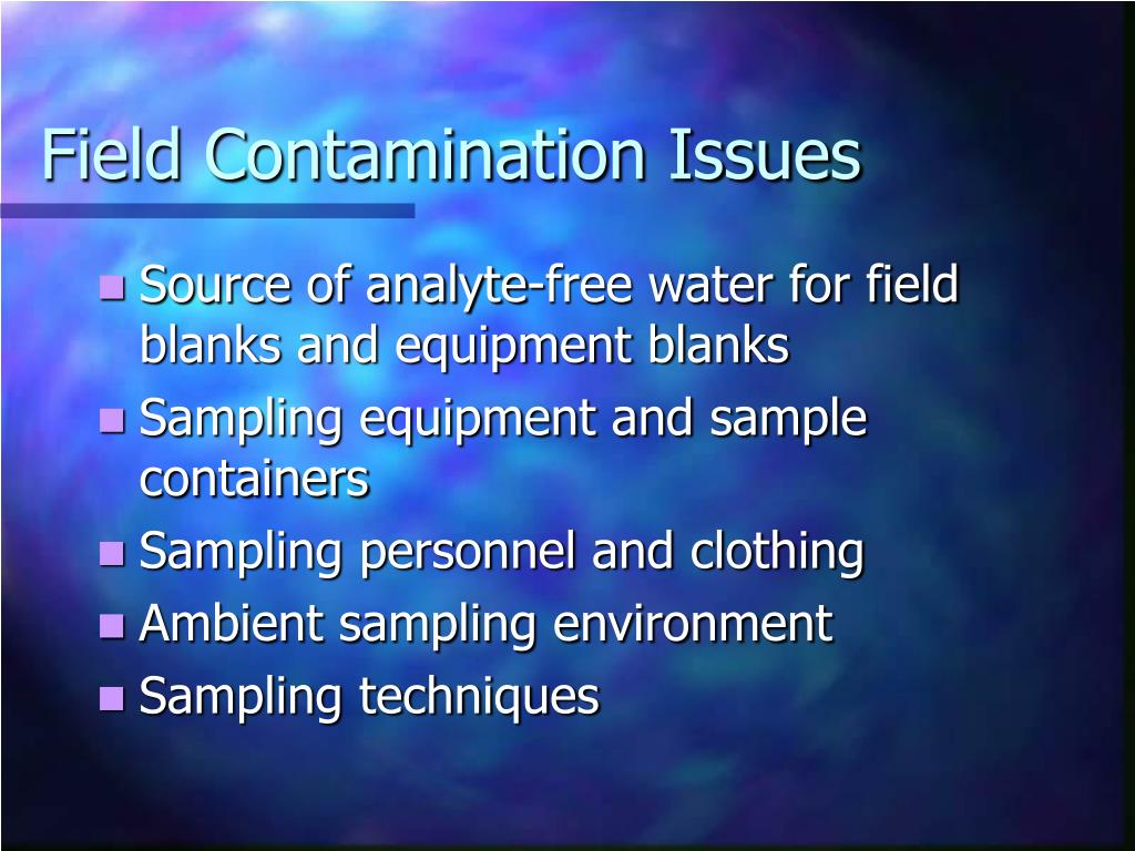 Field Contamination Issues