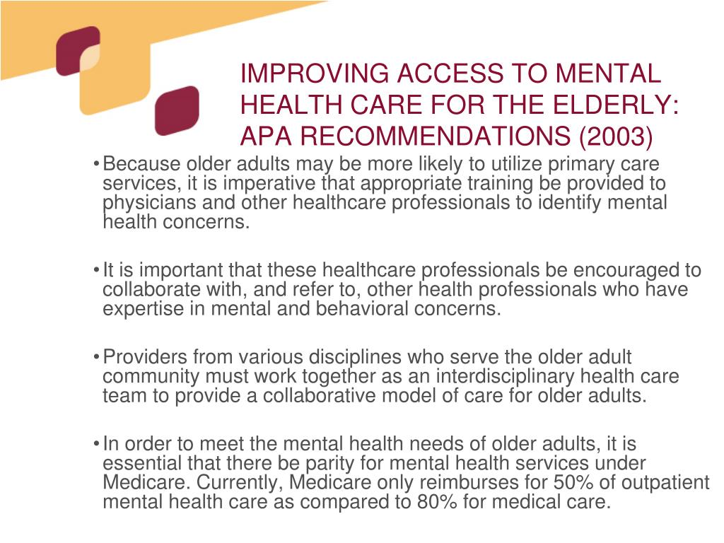 IMPROVING ACCESS TO MENTAL HEALTH CARE FOR THE ELDERLY: APA RECOMMENDATIONS (2003)