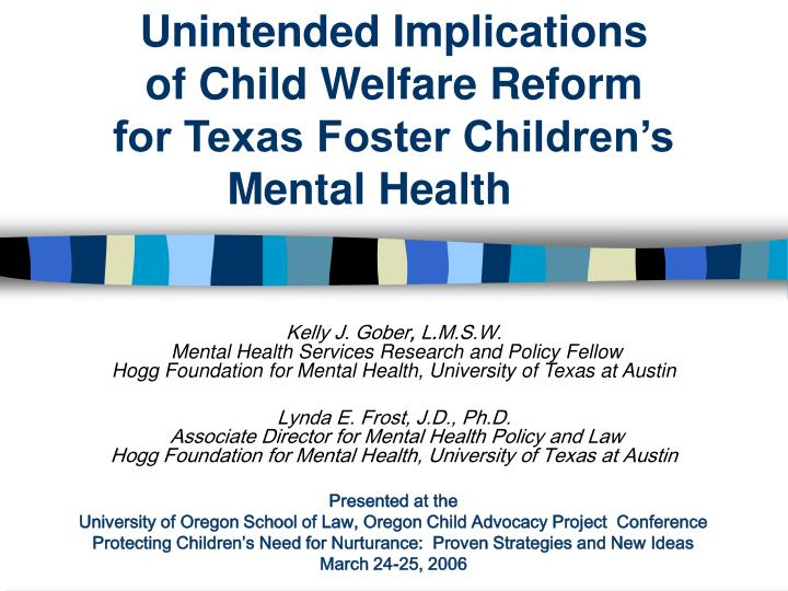 Unintended implications of child welfare reform for texas foster children s mental health l.jpg