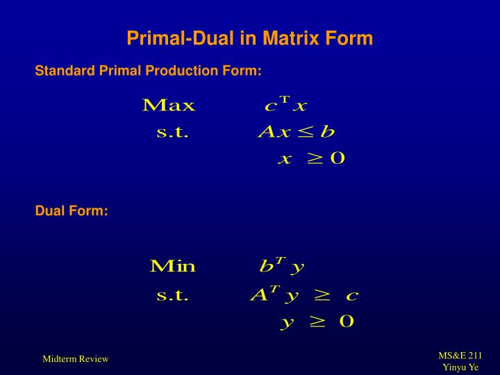 Primal-Dual in Matrix Form