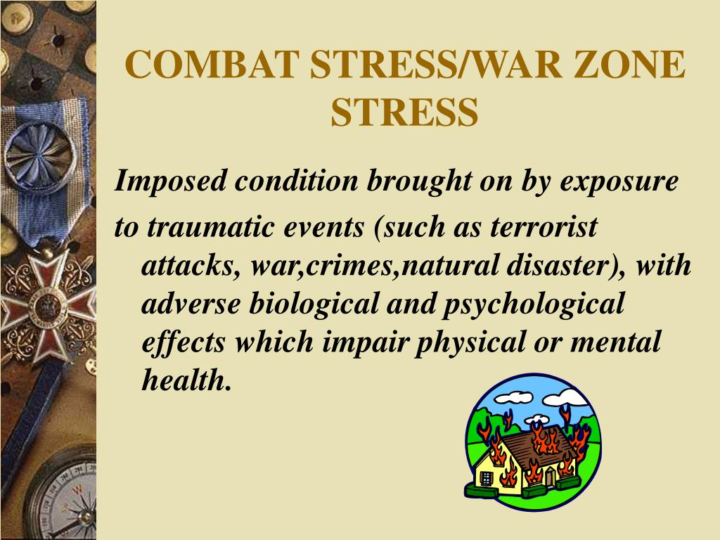 COMBAT STRESS/WAR ZONE STRESS
