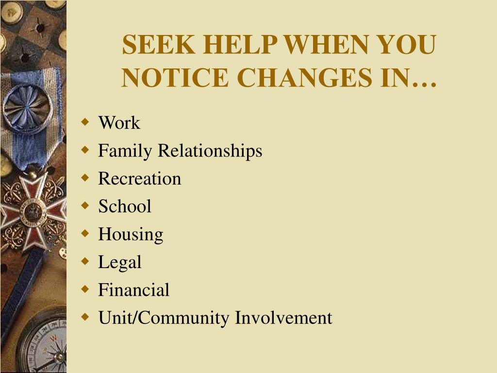 SEEK HELP WHEN YOU NOTICE CHANGES IN…