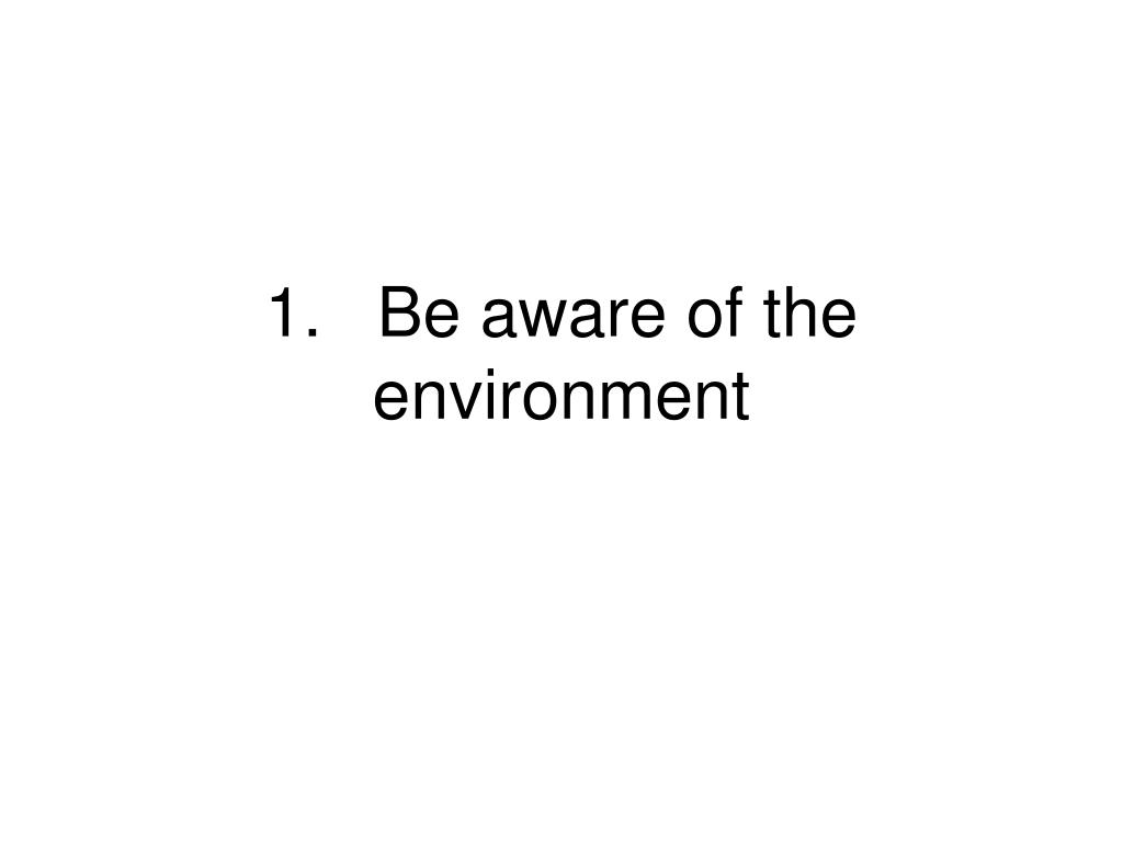 1.Be aware of the environment